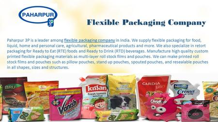 Flexible Packaging Company Paharpur 3P is a leader among flexible packaging company in India. We supply flexible packaging for food, liquid, home and personal.