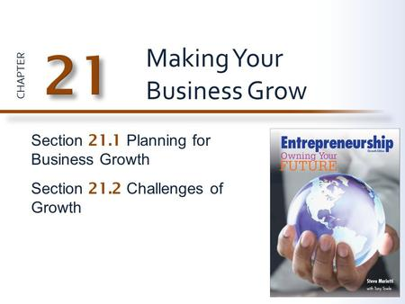 CHAPTER Section 21.1 Planning for Business Growth Section 21.2 Challenges of Growth Making Your Business Grow.