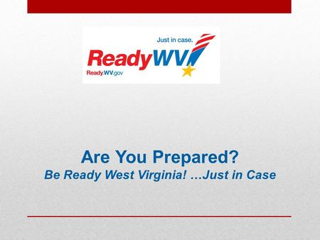 Are You Prepared? Be Ready West Virginia! …Just in Case.