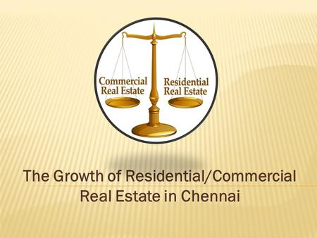 The Growth of Residential/Commercial Real Estate in Chennai.