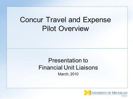 Concur Travel and Expense Pilot Overview Presentation to Financial Unit Liaisons March, 2010.