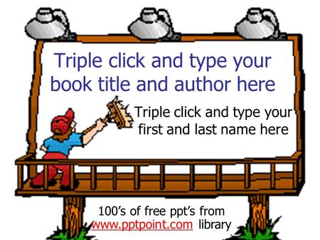 Triple click and type your book title and author here Triple click and type your first and last name here 100's of free ppt's from www.pptpoint.com library.