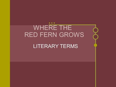 WHERE THE RED FERN GROWS LITERARY TERMS. Characterization.