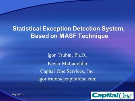 May 2003 Statistical Exception Detection System, Based on MASF Technique Igor Trubin, Ph.D., Kevin McLaughlin Capital One Services, Inc.
