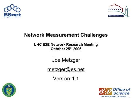 1 Network Measurement Challenges LHC E2E Network Research Meeting October 25 th 2006 Joe Metzger Version 1.1.