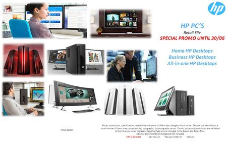 HP PC'S Retail File SPECIAL PROMO UNTIL 30/06 Home HP Desktops Business HP Desktops All-in-one HP Desktops -YOUR LOGO- Prices, promotions, specifications,