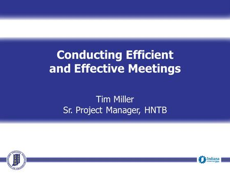 Conducting Efficient and Effective Meetings Tim Miller Sr. Project Manager, HNTB Event Date.