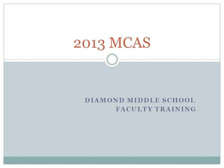 DIAMOND MIDDLE SCHOOL FACULTY TRAINING 2013 MCAS.