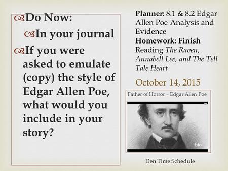 October 14, 2015  Do Now:  In your journal  If you were asked to emulate (copy) the style of Edgar Allen Poe, what would you include in your story?
