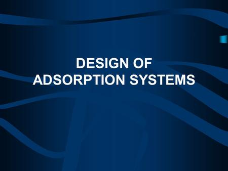 DESIGN OF ADSORPTION SYSTEMS. Conceptual design of adsorption systems conceptual design has a variety of definitions but is generally understood to lie.