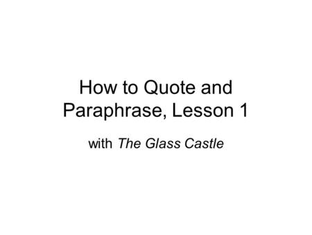 How to Quote and Paraphrase, Lesson 1 with The Glass Castle.