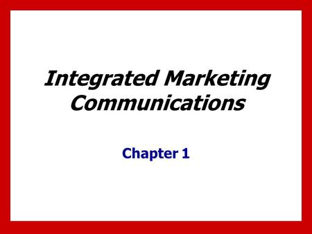 Integrated Marketing Communications Chapter 1. 1 - 1 Chapter Objectives 1.Recognize the critical role communication plays in marketing programs. 2.Review.