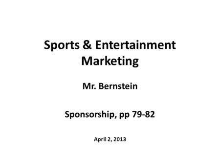 Sports & Entertainment Marketing Mr. Bernstein Sponsorship, pp 79-82 April 2, 2013.