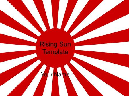 Rising Sun Template Your Name. Example of a Bullet Point Slide Bullet Point –Sub Bullet.