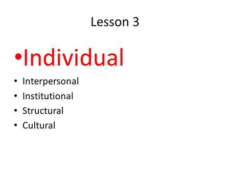 Individual Interpersonal Institutional Structural Cultural Lesson 3.