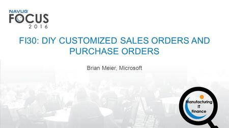Brian Meier, Microsoft FI30: DIY CUSTOMIZED SALES ORDERS AND PURCHASE ORDERS.
