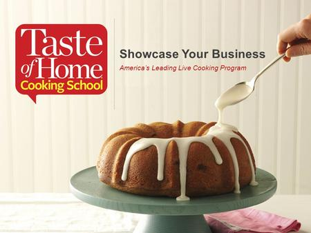 Showcase Your Business America's Leading Live Cooking Program.