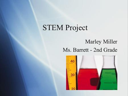 STEM Project Marley Miller Ms. Barrett - 2nd Grade Marley Miller Ms. Barrett - 2nd Grade.