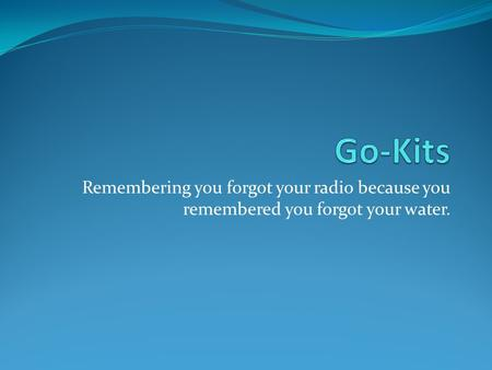 Remembering you forgot your radio because you remembered you forgot your water.