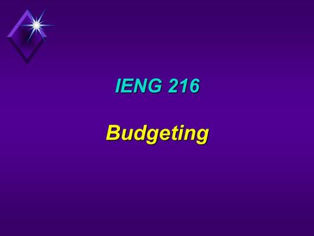 IENG 216 Budgeting. Guidelines  Set Objectives  Bottom Up vs Top Down  Sales Forecast  Historical Data  Non-Financial Parameters  Responsibility.
