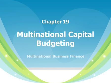Multinational Capital Budgeting Chapter 19 Multinational Business Finance.