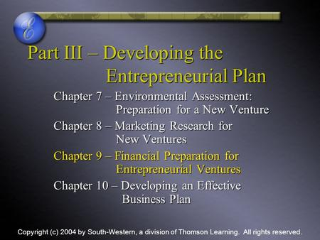 Part III – Developing the Entrepreneurial Plan Chapter 7 – Environmental Assessment: Preparation for a New Venture Chapter 8 – Marketing Research for New.