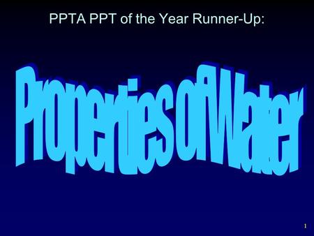 1 PPTA PPT of the Year Runner-Up: 2 0 o C - 100 o C – Liquid Forms of Water < 0 o C - Ice > 100 o C - Vapor.