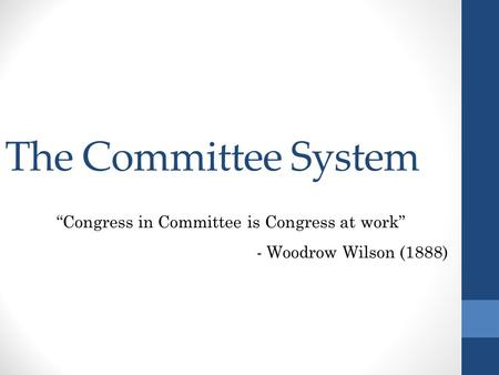"The Committee System ""Congress in Committee is Congress at work"" - Woodrow Wilson (1888)"