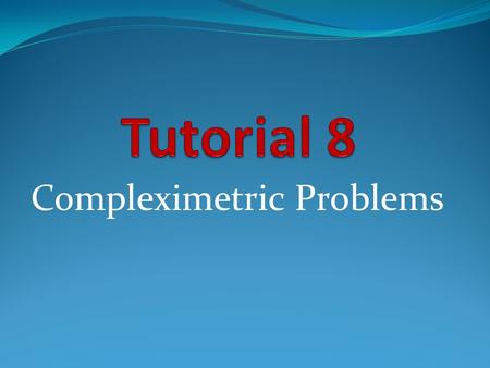 Compleximetric Problems