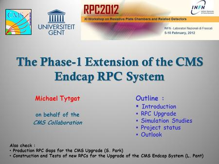 The Phase-1 Extension of the CMS Endcap RPC System Michael Tytgat on behalf of the CMS Collaboration Outline :  Introduction  RPC Upgrade  Simulation.