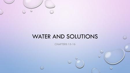 WATER AND SOLUTIONS CHAPTERS 15-16. WHAT ARE SEVERAL EXAMPLES THAT DEMONSTRATE THE SURFACE TENSION OF WATER?