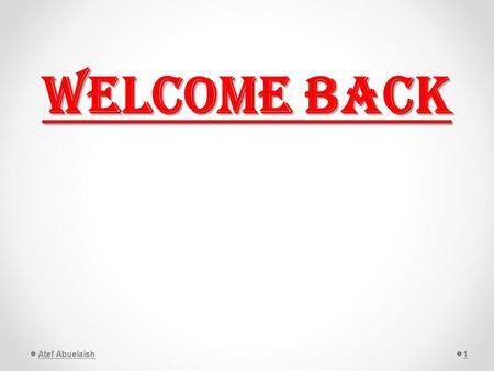 Welcome Back Atef Abuelaish1. Welcome Back Time for Any Question Atef Abuelaish2.