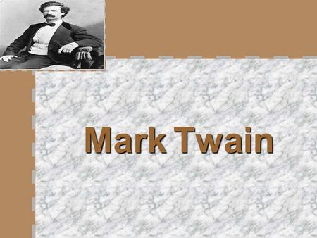 Mark Twain. Mark Twain's CV Pen name : Mark Twain Real name : Samuel Langhorne Clemens Born : November 30, 1835, Florida, Missouri Died : April 21, 1910,