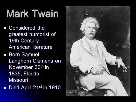 Mark Twain Considered the greatest humorist of 19th Century American literature Considered the greatest humorist of 19th Century American literature Born.