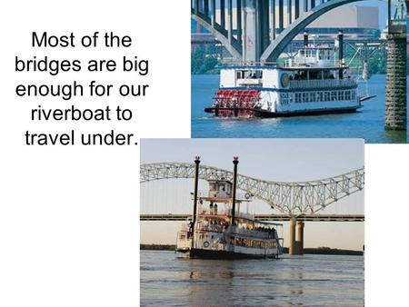 Most of the bridges are big enough for our riverboat to travel under.