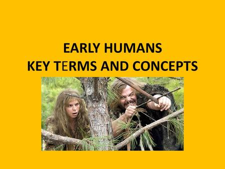 EARLY HUMANS KEY TERMS AND CONCEPTS. hunting-foraging bands Before the development of agriculture, early humans lived in small bands that were often related.