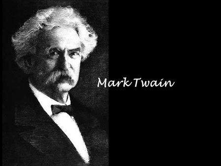 "Mark Twain. 1835-1910 ""Mark Twain"" Hannibal, Missouri the Mississippi River humorist, public speaker, novelist, riverboat pilot Samuel Langhorne Clemens."