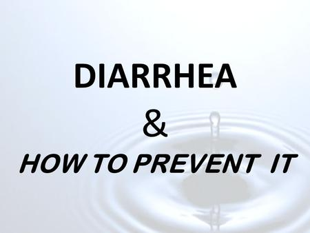 DIARRHEA & HOW TO PREVENT IT. Changing lives through sustainable water treatment systems.