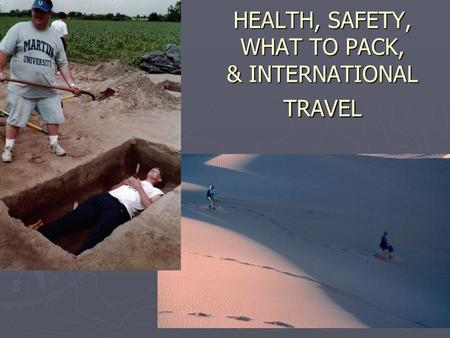 HEALTH, SAFETY, WHAT TO PACK, & INTERNATIONAL TRAVEL.