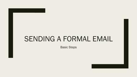 Sending a formal email Basic Steps.