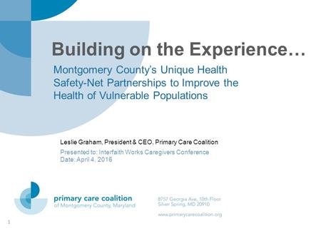 Building on the Experience… Montgomery County's Unique Health Safety-Net Partnerships to Improve the Health of Vulnerable Populations 1 Leslie Graham,