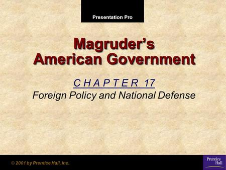 Presentation Pro © 2001 by Prentice Hall, Inc. Magruder's American Government C H A P T E R 17 Foreign Policy and National Defense.