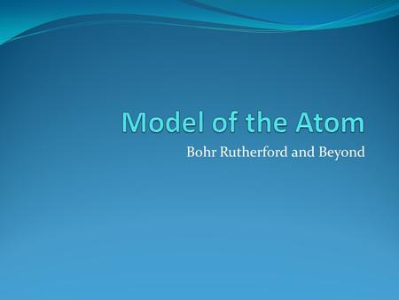 Bohr Rutherford and Beyond. Inside the Atom - Protons Positive charge Mass of ~1 atomic mass unit (amu). Found in nucleus Determines type of atom (determines.