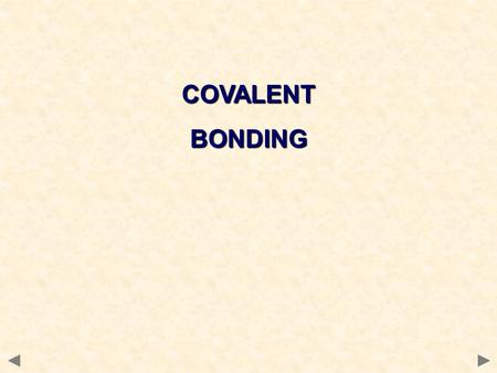 COVALENTBONDING. Definitionconsists of a shared pair of electrons with one electron being supplied by each atom either side of the bond. compare this.