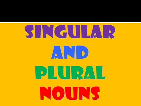 Rule Add –s to make most singular nouns plural. Examples girlgirls tortoise tortoises cameracameras computercomputers.
