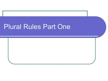 Plural Rules Part One.