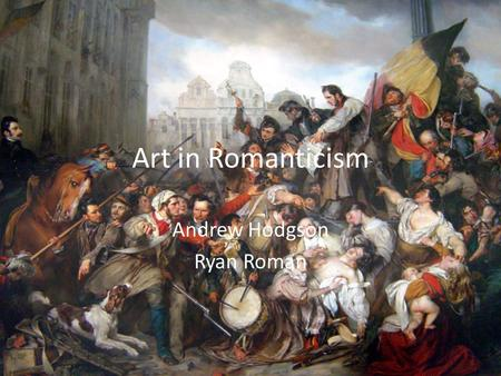 Art in Romanticism Andrew Hodgson Ryan Roman. Overview Started in England and France around 1800. (Romanticism) Rose out of the belief of individuality,