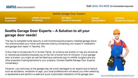 Seattle Garage Door Experts Call (844) 334-6928 for immediate response Lifetime Guarantee On Springs Satisfaction Guaranteed 24/7 Open One Hour Response.
