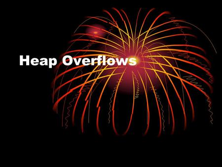Heap Overflows. What is a Heap? malloc(), free(), realloc() Stores global variables Automatic memory allocation/deallocation Allocated at runtime Implemented.