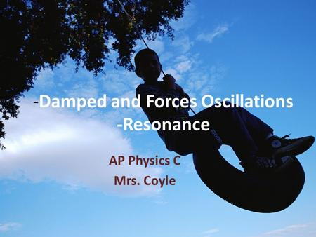 -Damped and Forces Oscillations -Resonance AP Physics C Mrs. Coyle.
